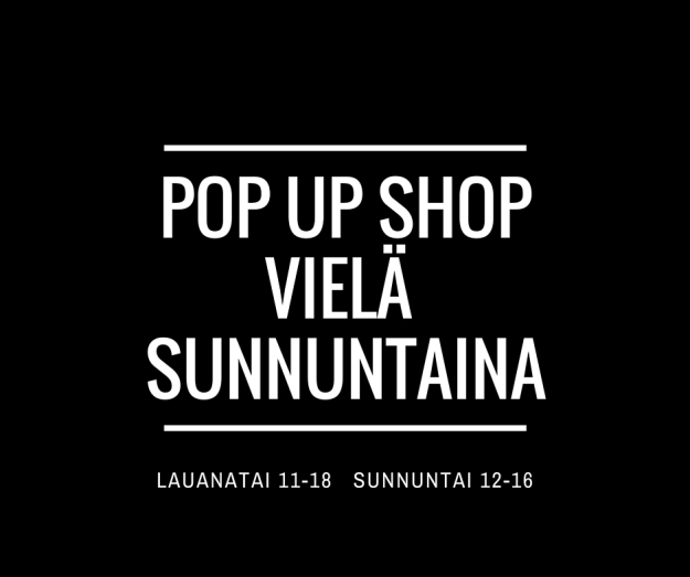 POP UP SHOPvielä SUnnuntaina!